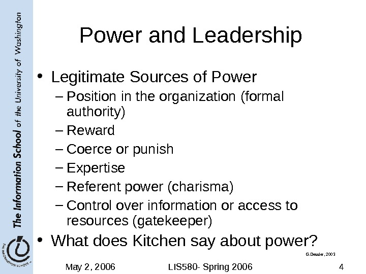 May 2, 2006 LIS 580 - Spring 2006 4 Power and Leadership • Legitimate Sources of