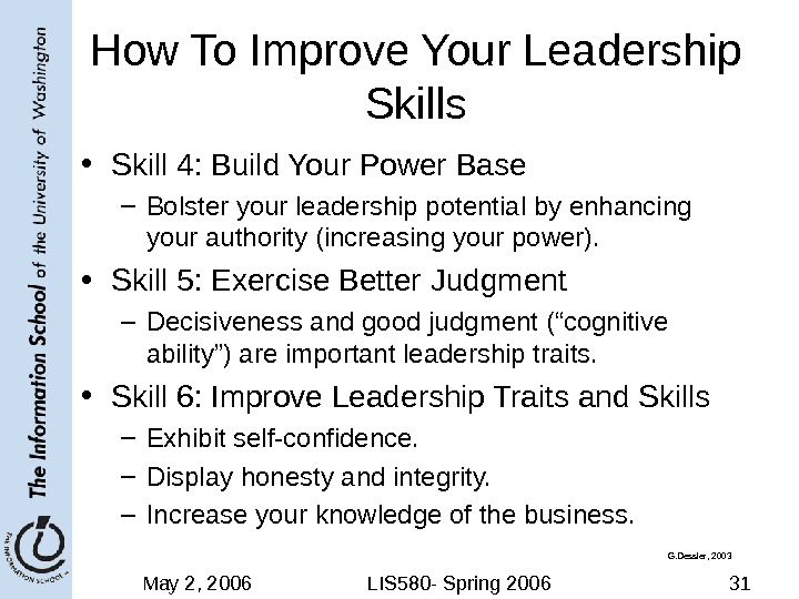 May 2, 2006 LIS 580 - Spring 2006 31 How To Improve Your Leadership Skills •