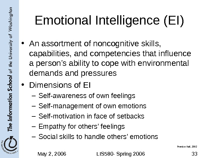 May 2, 2006 LIS 580 - Spring 2006 33 Emotional Intelligence (EI) • An assortment of