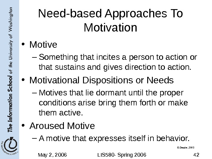 May 2, 2006 LIS 580 - Spring 2006 42 Need-based Approaches To Motivation • Motive –