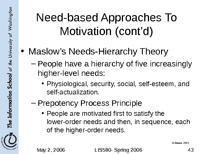 May 2, 2006 LIS 580 - Spring 2006 43 Need-based Approaches To Motivation (cont'd) • Maslow's