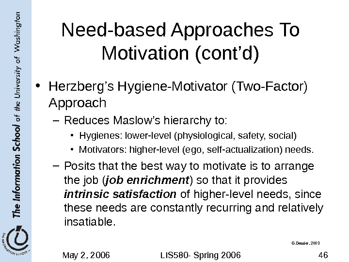 May 2, 2006 LIS 580 - Spring 2006 46 Need-based Approaches To Motivation (cont'd) • Herzberg's