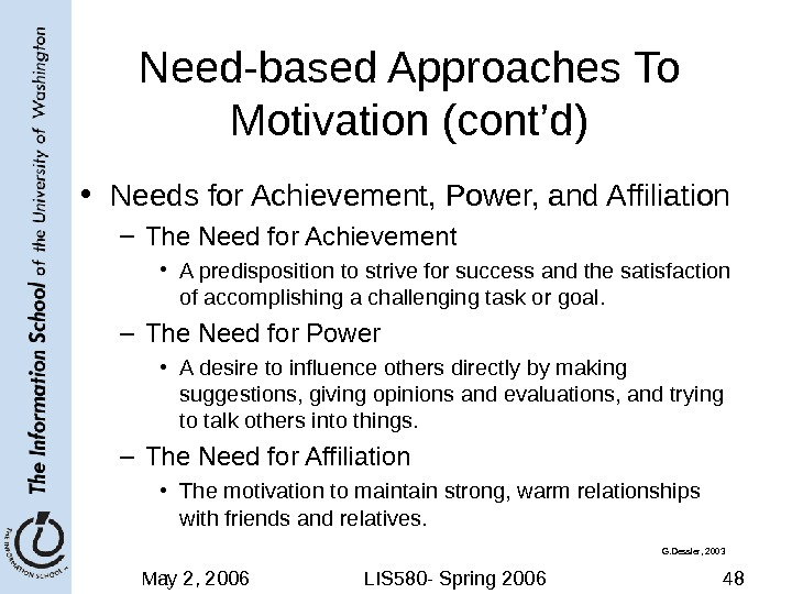 May 2, 2006 LIS 580 - Spring 2006 48 Need-based Approaches To Motivation (cont'd) • Needs