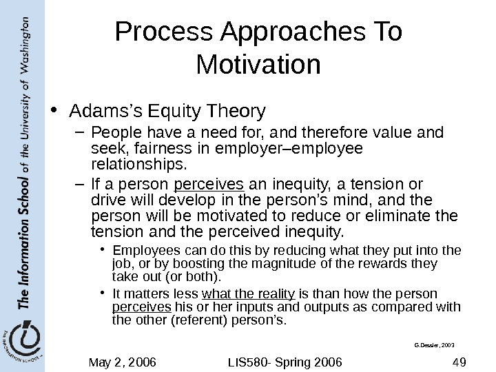 May 2, 2006 LIS 580 - Spring 2006 49 Process Approaches To Motivation • Adams's Equity