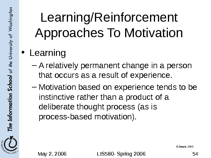 May 2, 2006 LIS 580 - Spring 2006 54 Learning/Reinforcement Approaches To Motivation • Learning –