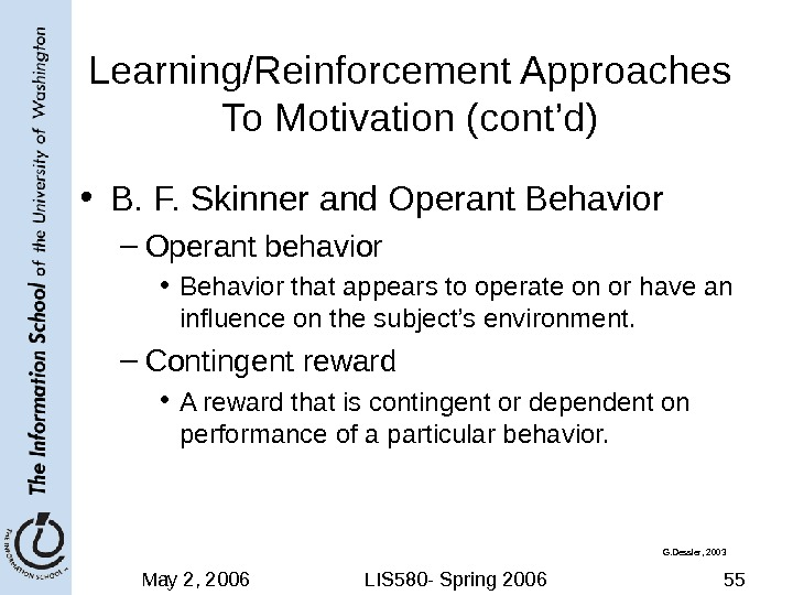 May 2, 2006 LIS 580 - Spring 2006 55 Learning/Reinforcement Approaches To Motivation (cont'd) • B.