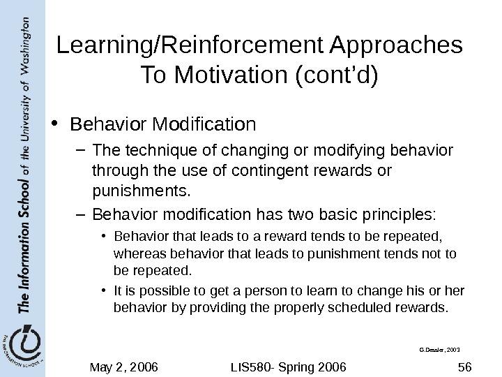 May 2, 2006 LIS 580 - Spring 2006 56 Learning/Reinforcement Approaches To Motivation (cont'd) • Behavior