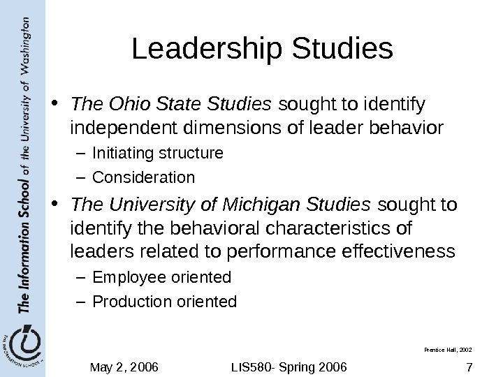 May 2, 2006 LIS 580 - Spring 2006 7 Leadership Studies • The Ohio State Studies
