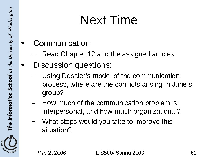 May 2, 2006 LIS 580 - Spring 2006 61 Next Time • Communication – Read Chapter