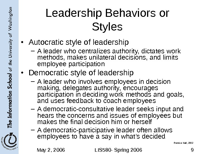 May 2, 2006 LIS 580 - Spring 2006 9 Leadership Behaviors or Styles • Autocratic style