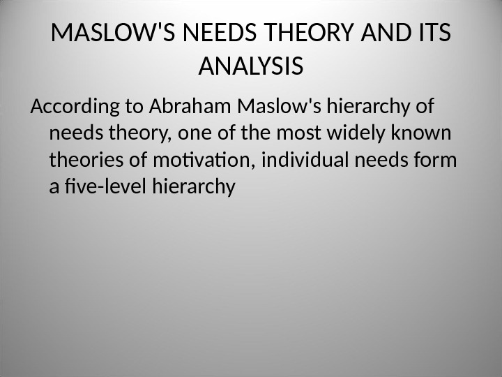 MASLOW'S NEEDS THEORY AND ITS ANALYSIS According to Abraham Maslow's hierarchy of needs theory, one of