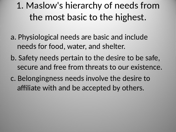 1. Maslow's hierarchy of needs from the most basic to the highest. a. Physiological needs are