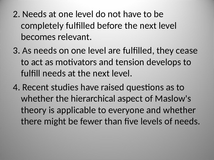 2. Needs at one level do not have to be completely fulfilled before the next level