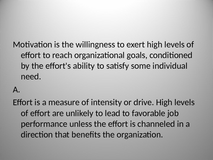 Motivation is the willingness to exert high levels of effort to reach organizational goals, conditioned by