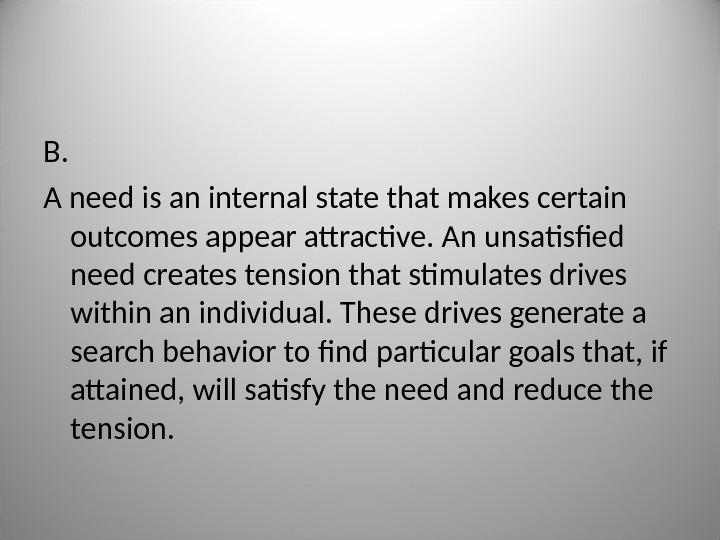 B. A need is an internal state that makes certain outcomes appear attractive. An unsatisfied need