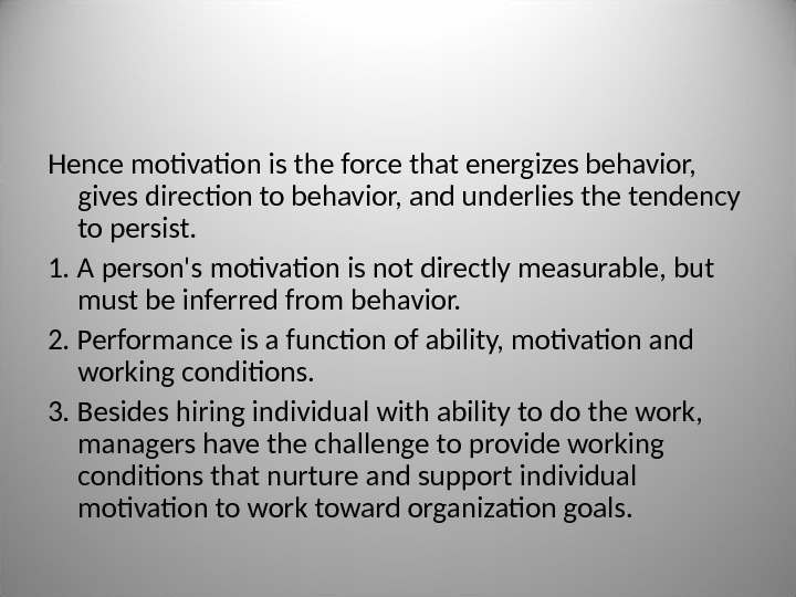 Hence motivation is the force that energizes behavior,  gives direction to  behavior, and underlies
