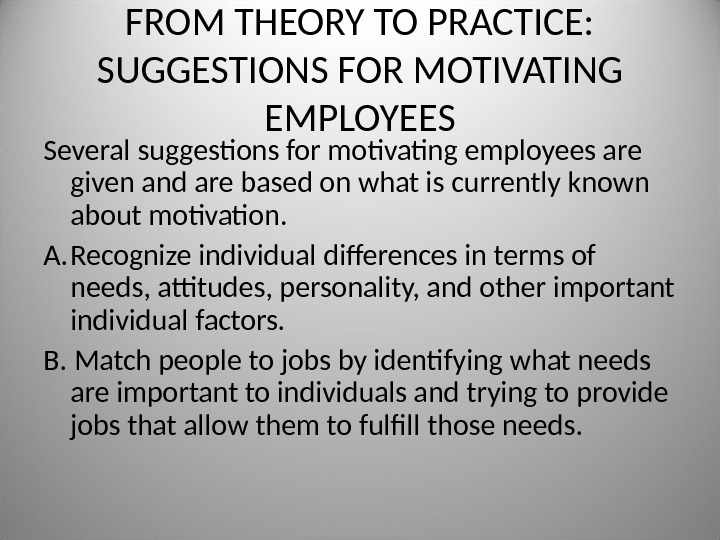 FROM THEORY TO PRACTICE:  SUGGESTIONS FOR MOTIVATING EMPLOYEES Several suggestions for motivating employees are given