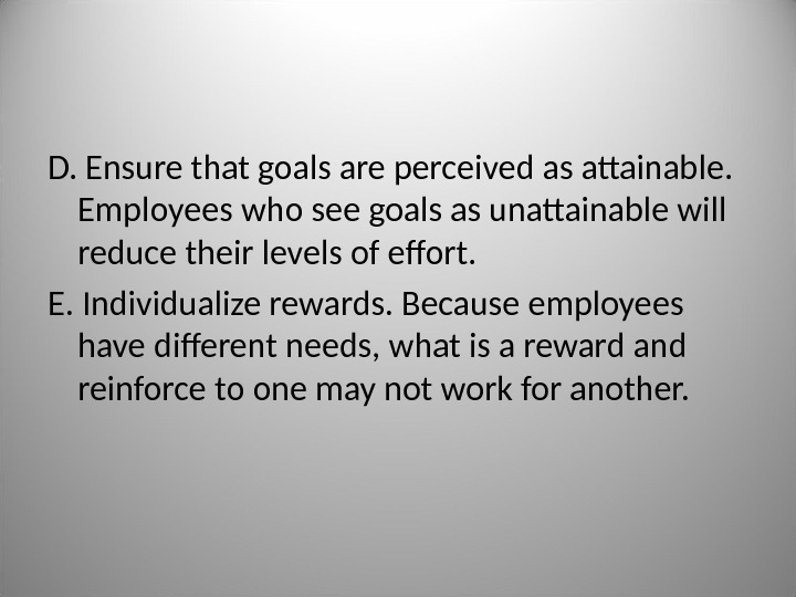 D.  Ensure that goals are perceived as attainable.  Employees who see goals as unattainable