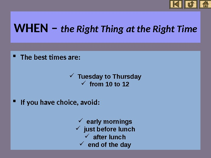WHEN – the Right Thing at the Right Time The best times are:  Tuesday to