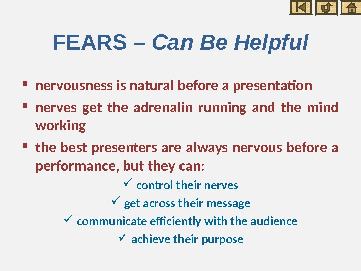 FEARS – Can Be Helpful nervousness is natural before a presentation nerves get the adrenalin running