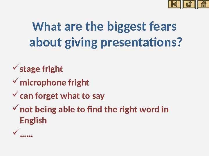 What are the biggest fears about giving presentations?  stage fright microphone fright can forget what