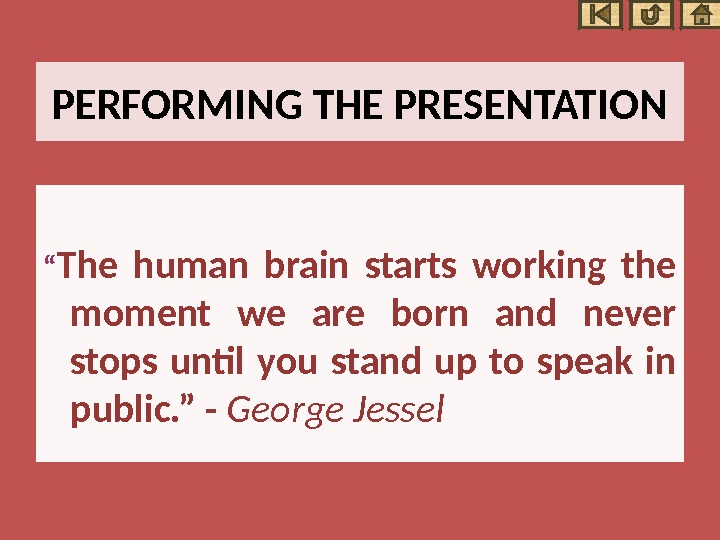 "PERFORMING THE PRESENTATION "" The human brain starts working the moment we are born and never"