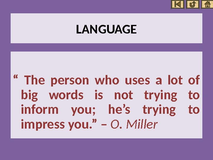 "LANGUAGE "" The person who uses a lot of big words is not trying to inform"