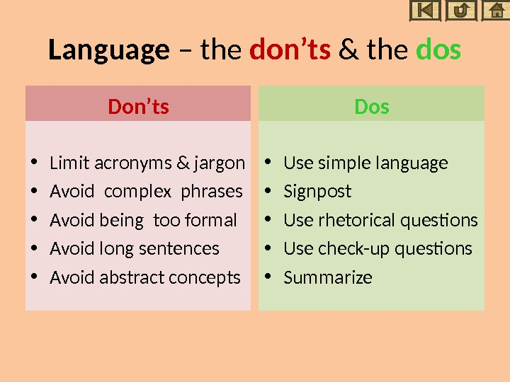 Language – the don'ts & the dos Don'ts • Limit acronyms & jargon • Avoid complex