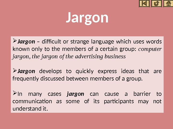 Jargon  – difficult or strange language which uses words known only to the members of