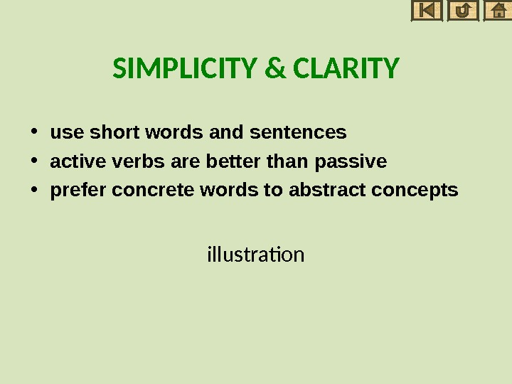 SIMPLICITY & CLARITY • use short words and sentences • active verbs are better than passive