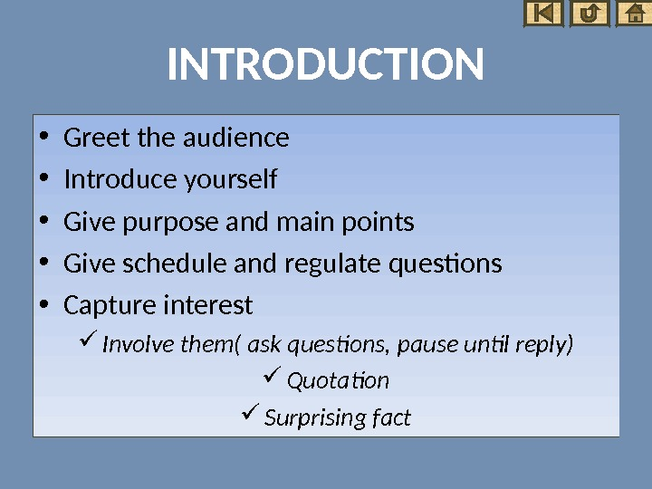 INTRODUCTION • Greet the audience • Introduce yourself • Give purpose and main points • Give