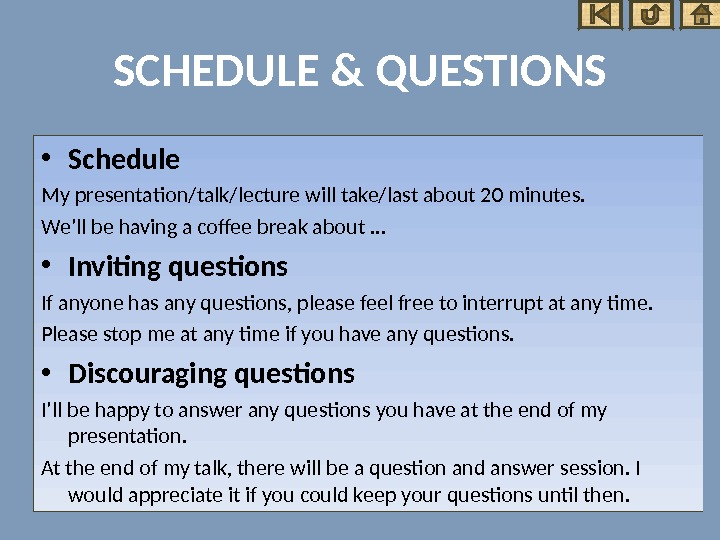 SCHEDULE & QUESTIONS • Schedule My presentation/talk/lecture will take/last about 20 minutes. We'll be having a