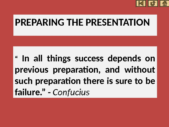 "PREPARING THE PRESENTATION "" In all things success depends on previous preparation,  and without such"