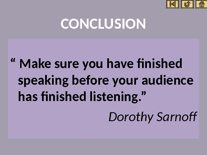 "CONCLUSION "" Make sure you have finished speaking before your audience has finished listening. """