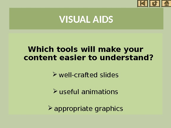 VISUAL AIDS Which tools will make your content easier to understand?  well-crafted slides useful animations