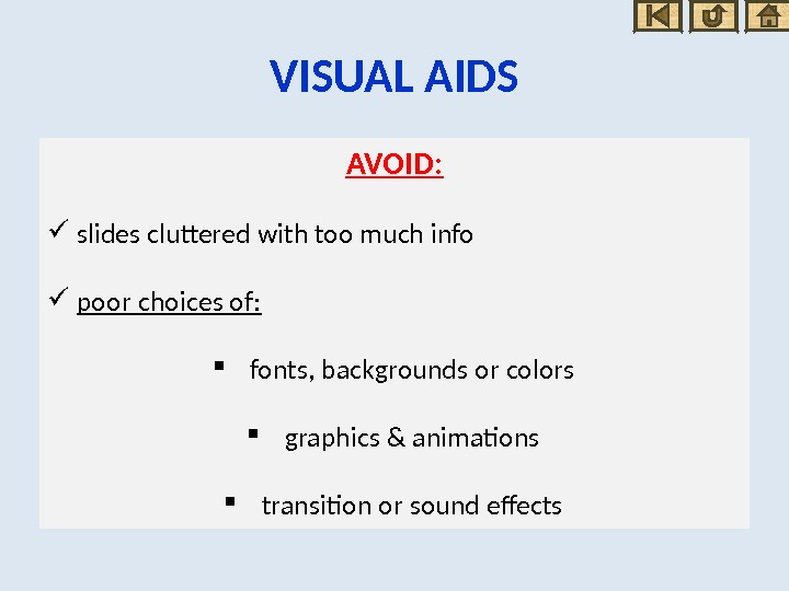 VISUAL AIDS AVOID:  slides cluttered with too much info poor choices of: fonts, backgrounds or