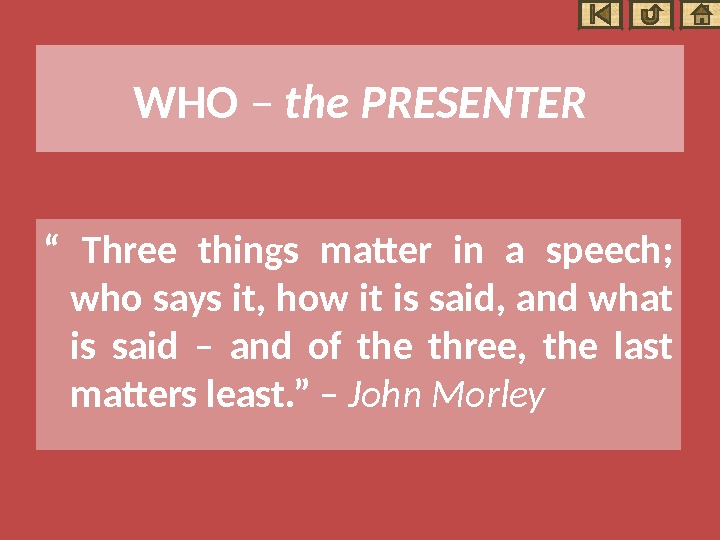 "WHO – the PRESENTER "" Three things matter in a speech;  who says it, how"
