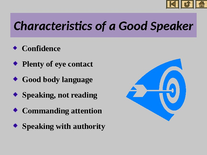 Characteristics of a Good Speaker  Confidence  Plenty of eye contact  Good body language