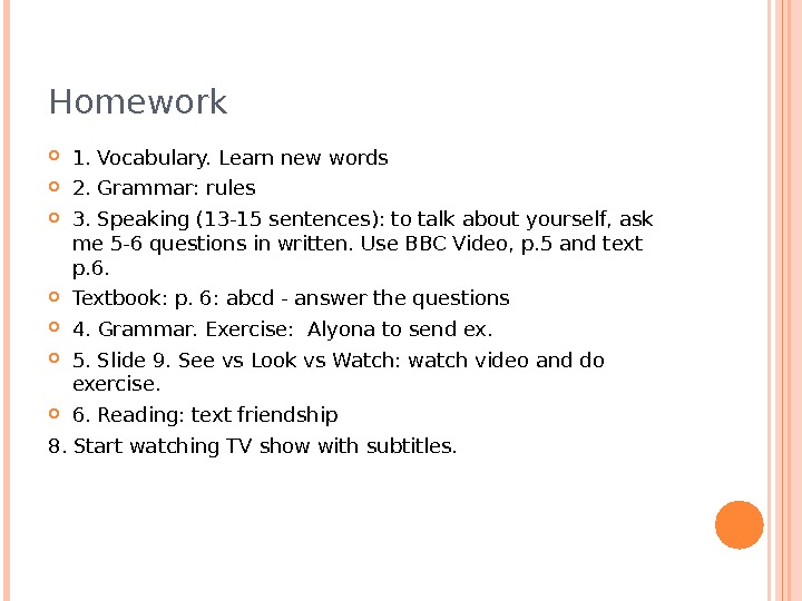 Homework 1. Vocabulary. Learn new words  2. Grammar: rules 3. Speaking (13 -15 sentences): to