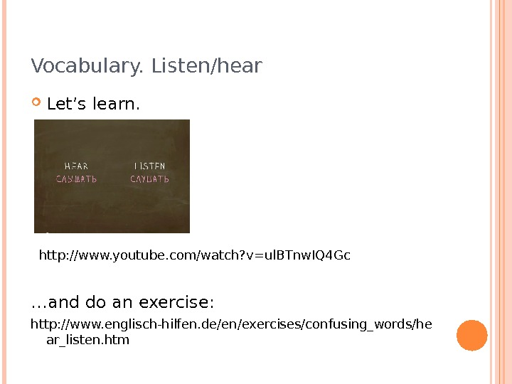 Vocabulary. Listen/hear Let's learn.  … and do an exercise:  http: //www. englisch-hilfen. de/en/exercises/confusing_words/he ar_listen.