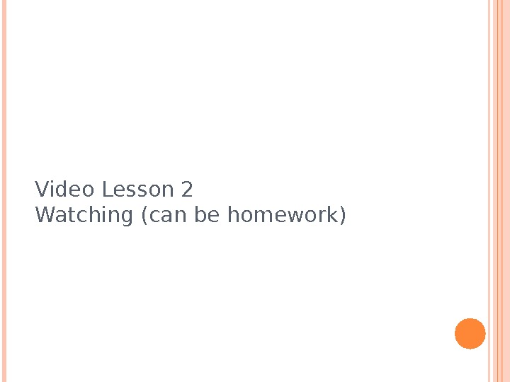 Video Lesson 2 Watching (can be homework)