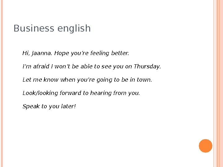 Business english Hi, Jaanna. Hope you're feeling better. I'm afraid I won't be able to see
