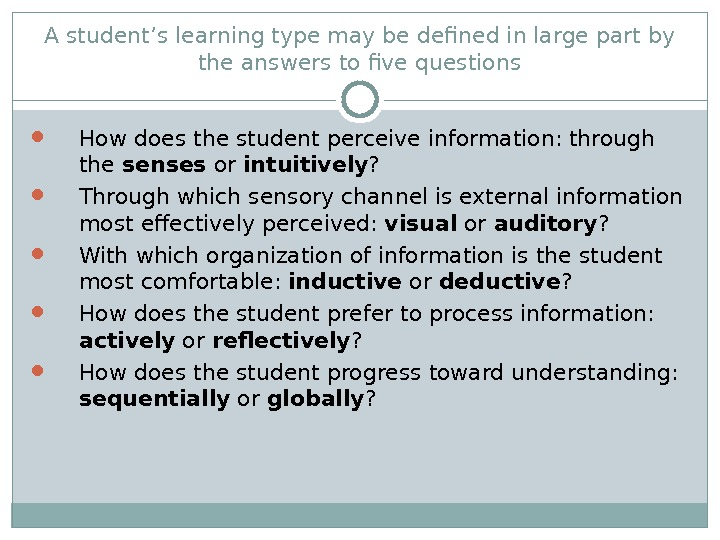 A student's learning type may be defined in large part by the answers to five questions