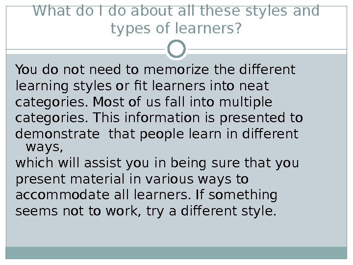 What do I do about all these styles and types of learners? You do not need