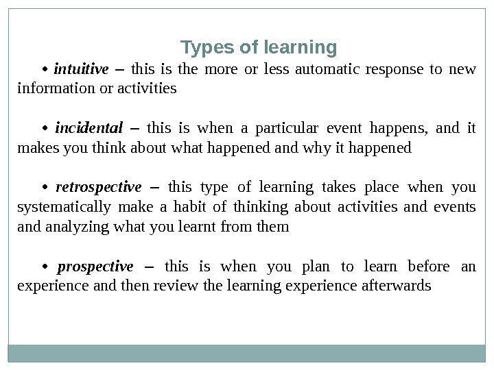Types of learning •  intuitive  –  this is the more or less automatic
