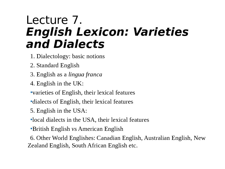 Lecture 7.  English Lexicon: Varieties and Dialects 1. Dialectology: basic notions 2. Standard English 3.