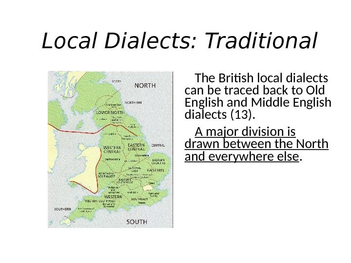 Local Dialects: Traditional The British local dialects can be traced back to Old English and Middle