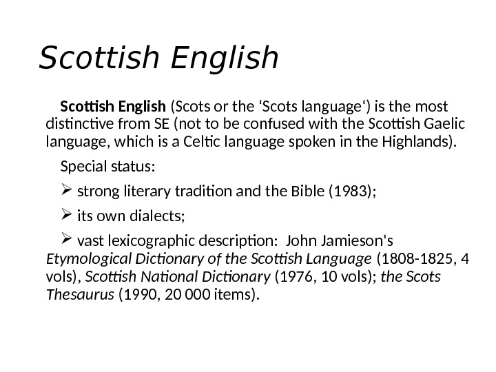 Scottish English ( Scots or the 'Scots language ' ) is the most distinctive from SE