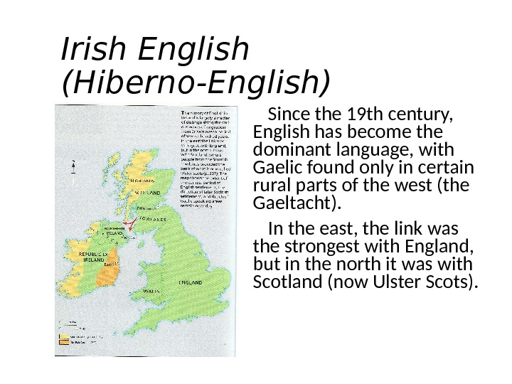 Irish English (Hiberno-English) Since the 19 th century,  English has become the dominant language, with
