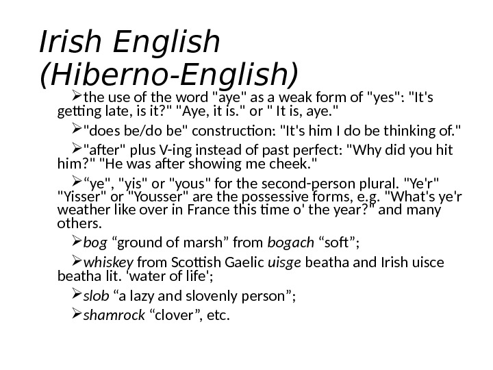 Irish English (Hiberno-English) the use of the word aye as a weak form of yes: It's
